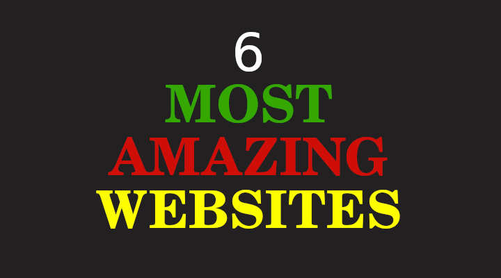 6 cool and Amazing websites
